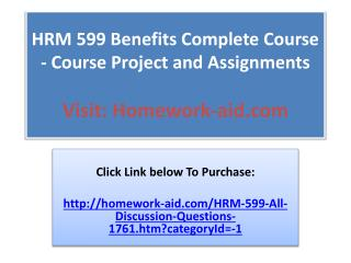 HRM 599 Benefits Complete Course - Course Project and Assign