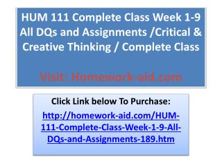 HUM 111 Complete Class Week 1-9 All DQs and Assignments /C