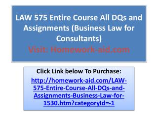 LAW 575 Entire Course All DQs and Assignments (Business Law