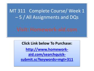 MT 311   Complete Course/ Week 1 – 5 / All Assignments and D