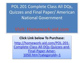 POL 201 Complete Class All DQs, Quizzes and Final Paper/ Ame