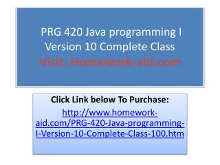 PRG 420 Java programming I Version 10 Complete Class