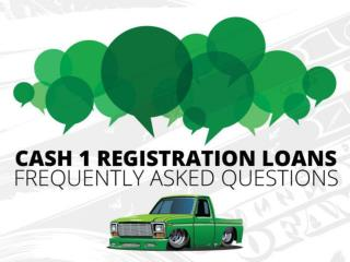 CASH 1 Registration Loans Frequently Asked Questions