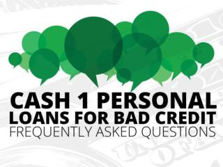 CASH 1 Personal Loans For Bad Credit Frequently Asked Questi