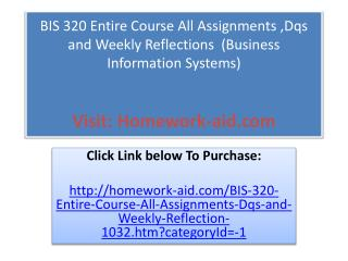 BIS 320 Entire Course All Assignments ,Dqs and Weekly Reflec