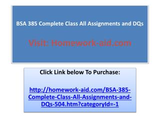 BSA 385 Complete Class All Assignments and DQs