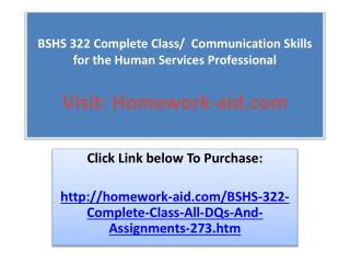 BSHS 322 Complete Class/  Communication Skills for the Human