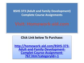 BSHS 373 (Adult and Family Development)  Complete Course Ass
