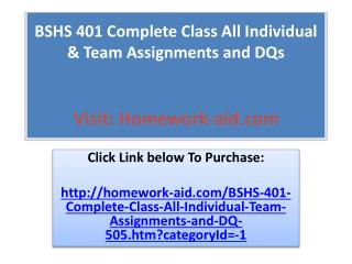 BSHS 401 Complete Class All Individual & Team Assignments an