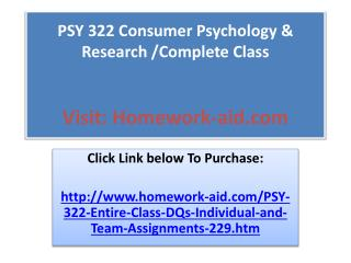 PSY 322 Consumer Psychology & Research /Complete Class
