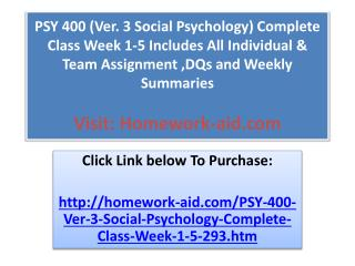 PSY 400 (Ver. 3 Social Psychology) Complete Class Week 1-5 I