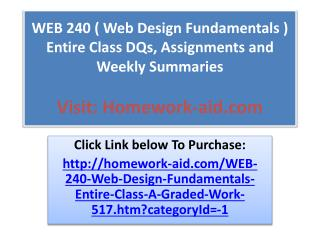 WEB 240 ( Web Design Fundamentals ) Entire Class DQs, Assign