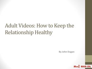 Adult Videos: How to Keep the Relationship Healthy