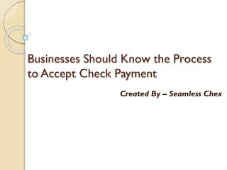 Businesses Should Know the Process to Accept Check Payment