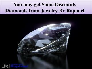 You may get Some Discounts Diamonds from Jewelry By Raphael