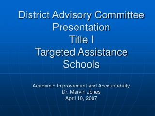 District Advisory Committee  Presentation  Title I  Targeted Assistance Schools  Academic Improvement and Accountability