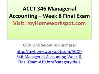 ACCT 346 Managerial Accounting � Week 8 Final Exam