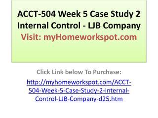 ACCT-504 Week 5 Case Study 2 Internal Control - LJB Company