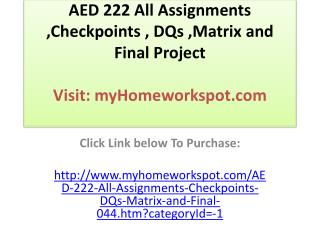 AED 222 All Assignments ,Checkpoints , DQs ,Matrix and Final