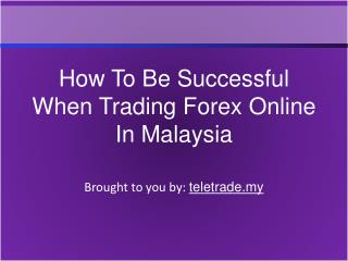 How To Be Successful When Trading Forex Online In Malaysia
