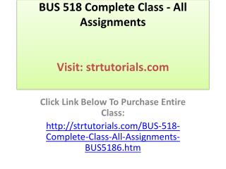 BUS 518 Complete Class - All Assignments