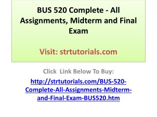 BUS 520 Complete - All Assignments, Midterm and Final Exam