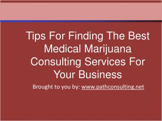 Tips For Finding The Best Medical Marijuana Consulting Servi