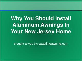Why You Should Install Aluminum Awnings In Your New Jersey H
