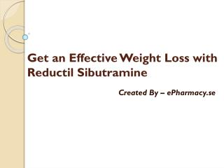 Get an Effective Weight Loss with Reductil Sibutramine