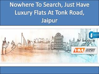 Nowhere To Search, Just Have Luxury Flats At Tonk Road