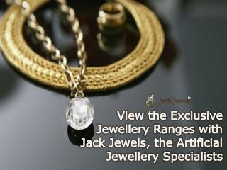 View the Exclusive Jewellery Ranges with Jack Jewels, the Ar