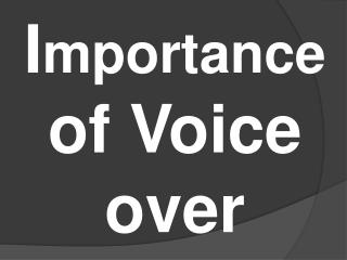 Importance of Voice over