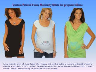 Custom Printed Funny Maternity Shirts for pregnant Moms