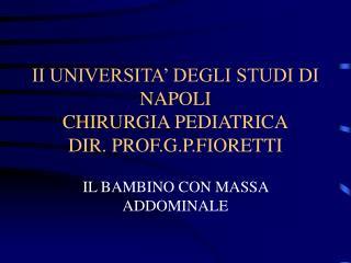 II UNIVERSITA  DEGLI STUDI DI NAPOLI CHIRURGIA PEDIATRICA DIR. PROF.G.P.FIORETTI