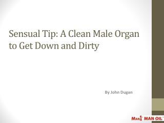 Sensual Tip - A Clean Male Organ to Get Down and Dirty