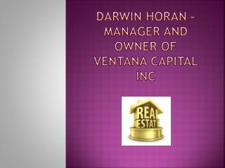 Darwin Horan � manager and owner of Ventana Capital Inc