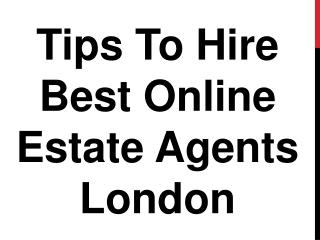 Tips To Hire Best Online Estate Agents London
