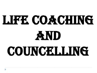 Life Coaching and Councelling