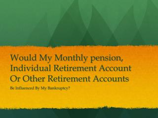If I File Bankruptcy, Will It Affect My Pension, IRA Or Othe