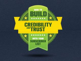 How to Build Credibility and Trust with Your Subscriber List