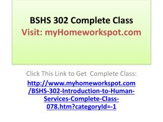 BSHS 302  Complete Class All Assignments and DQs 	Introducti