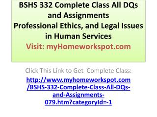 BSHS 332 Complete Class All DQs and Assignments  Professiona