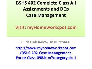 BSHS 402 Complete Class All Assignments and DQs Case Managem