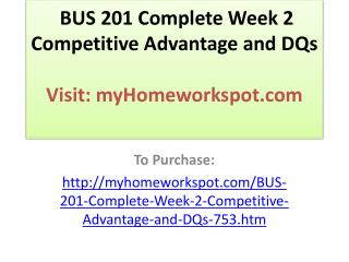 BUS 201 Complete Week 2 Competitive Advantage and DQs