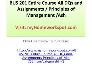 BUS 201 Entire Course All DQs and Assignments / Principles o