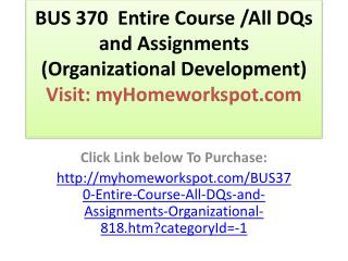 BUS 370  Entire Course /All DQs and Assignments (Organizatio