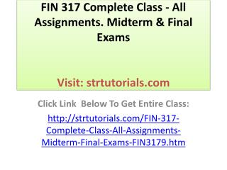 FIN 317 Complete Class - All Assignments. Midterm & Final Ex