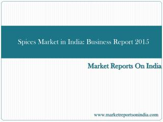 Spices Market in India: Business Report 2015