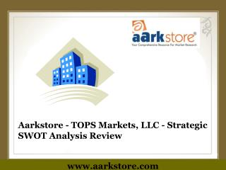 Aarkstore - TOPS Markets, LLC - Strategic SWOT Analysis Revi