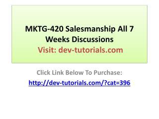 MKTG-420 Salesmanship All 7 Weeks Discussions – Devry